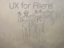 UX For Aliens